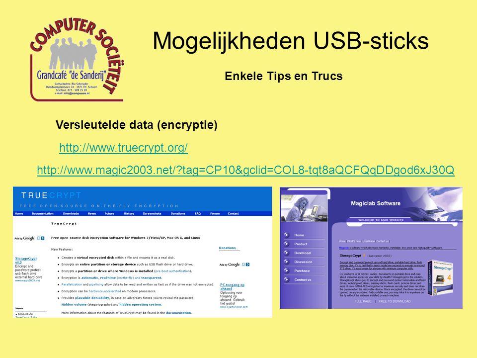 Mogelijkheden USB-sticks Enkele Tips en Trucs Versleutelde data (encryptie) http://www.truecrypt.org/ http://www.magic2003.net/ tag=CP10&gclid=COL8-tqt8aQCFQqDDgod6xJ30Q