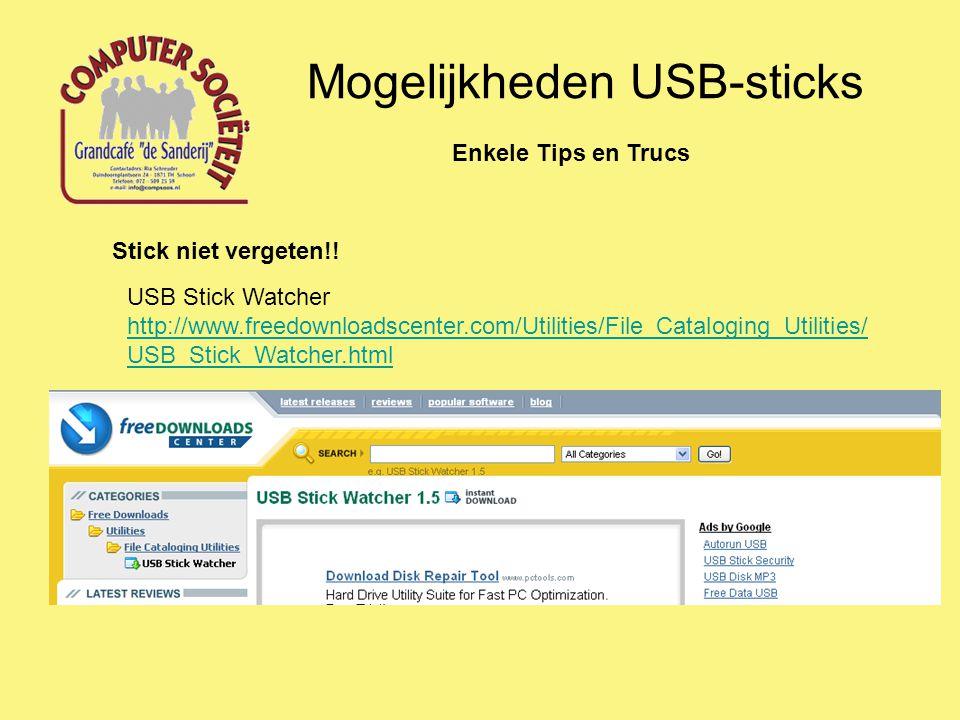 Mogelijkheden USB-sticks Enkele Tips en Trucs Stick niet vergeten!! USB Stick Watcher http://www.freedownloadscenter.com/Utilities/File_Cataloging_Uti
