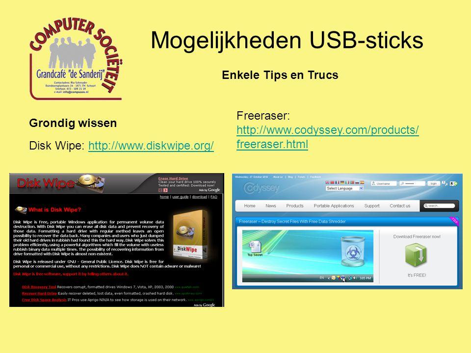 Mogelijkheden USB-sticks Enkele Tips en Trucs Grondig wissen Disk Wipe: http://www.diskwipe.org/http://www.diskwipe.org/ Freeraser: http://www.codysse