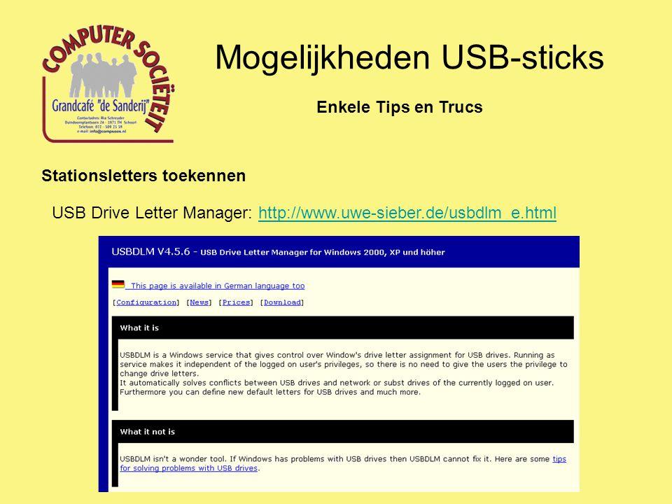 Mogelijkheden USB-sticks Enkele Tips en Trucs Stationsletters toekennen USB Drive Letter Manager: http://www.uwe-sieber.de/usbdlm_e.htmlhttp://www.uwe-sieber.de/usbdlm_e.html