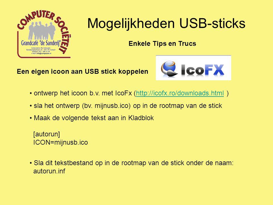 Mogelijkheden USB-sticks Enkele Tips en Trucs Een eigen icoon aan USB stick koppelen ontwerp het icoon b.v. met IcoFx (http://icofx.ro/downloads.html