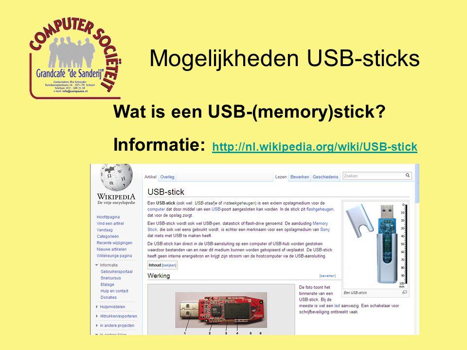 Mogelijkheden USB-sticks Wat is een USB-(memory)stick? Informatie: http://nl.wikipedia.org/wiki/USB-stick http://nl.wikipedia.org/wiki/USB-stick