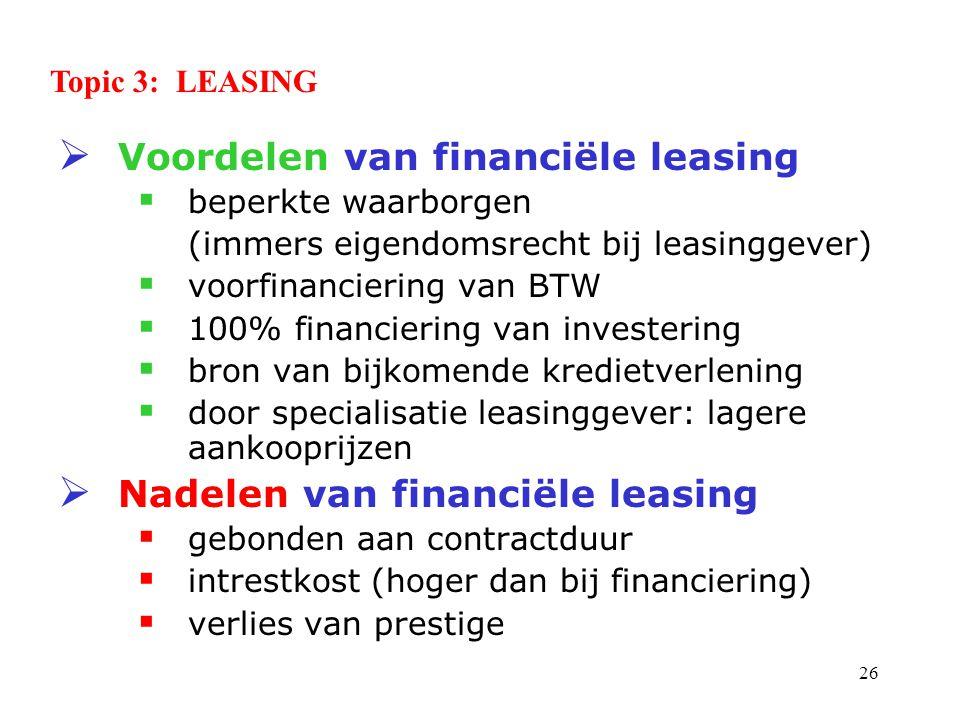 26  Voordelen van financiële leasing  beperkte waarborgen (immers eigendomsrecht bij leasinggever)  voorfinanciering van BTW  100% financiering va