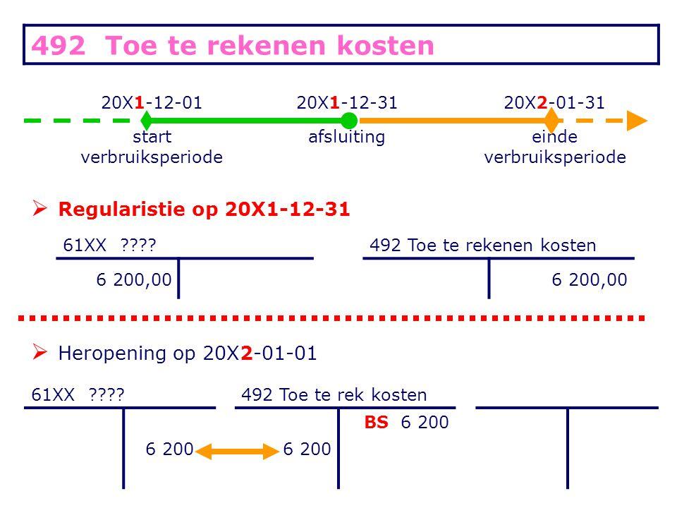 492 Toe te rekenen kosten 20X1-12-0120X1-12-3120X2-01-31 start verbruiksperiode afsluiting einde verbruiksperiode  Regularistie op 20X1-12-31 61XX ???.
