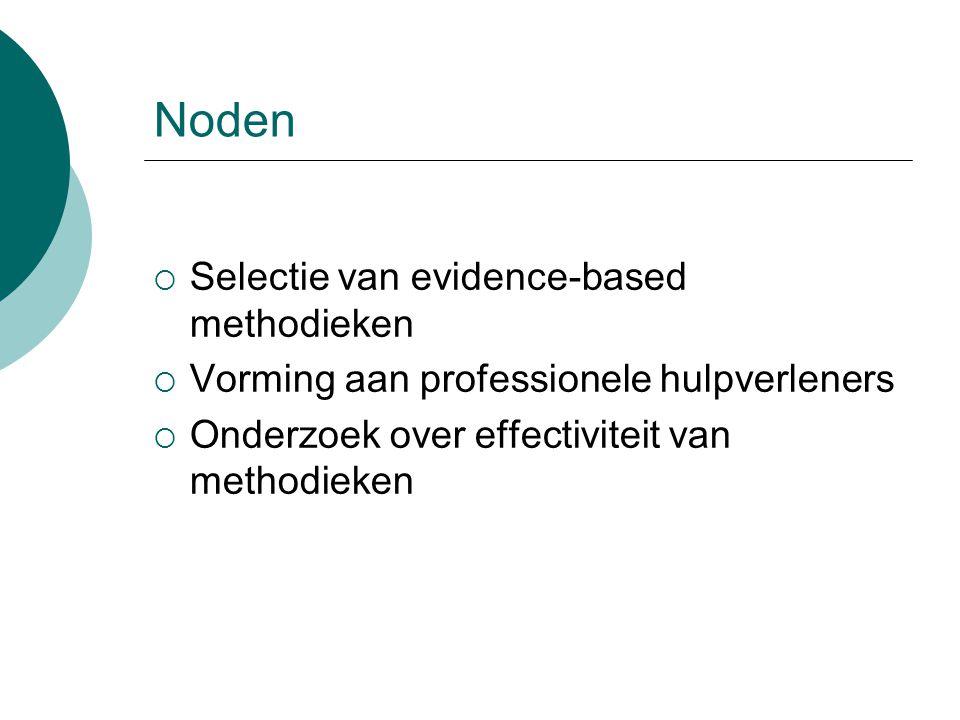 Noden  Selectie van evidence-based methodieken  Vorming aan professionele hulpverleners  Onderzoek over effectiviteit van methodieken