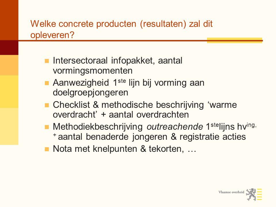 Welke concrete producten (resultaten) zal dit opleveren? Intersectoraal infopakket, aantal vormingsmomenten Aanwezigheid 1 ste lijn bij vorming aan do