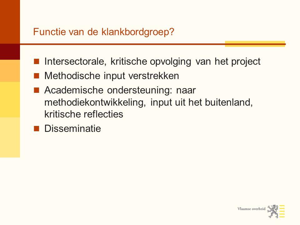Functie van de klankbordgroep? Intersectorale, kritische opvolging van het project Methodische input verstrekken Academische ondersteuning: naar metho