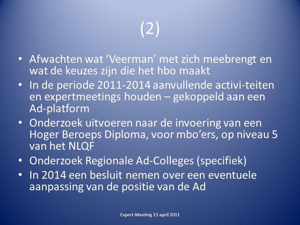 (2) Afwachten wat 'Veerman' met zich meebrengt en wat de keuzes zijn die het hbo maakt In de periode 2011-2014 aanvullende activi-teiten en expertmeet