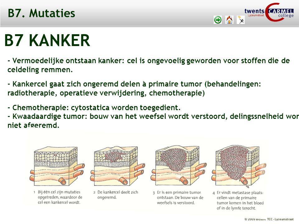 © 2009 Biosoft TCC - Lyceumstraat © Elisabeth Laane en Karlijn Horsthuis B7 KANKER - Vermoedelijke ontstaan kanker: cel is ongevoelig geworden voor stoffen die de celdeling remmen.