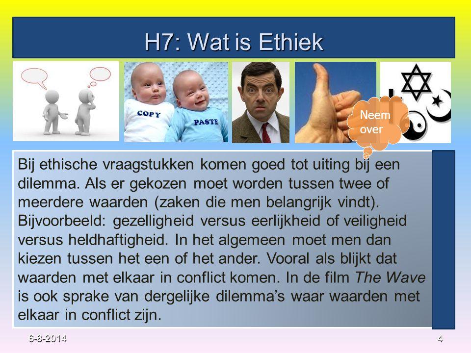 H7: Wat is Ethiek 4 Bij ethische vraagstukken komen goed tot uiting bij een dilemma. Als er gekozen moet worden tussen twee of meerdere waarden (zaken