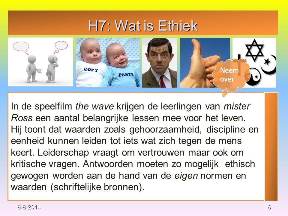 H7: Wat is Ethiek 6 In de speelfilm the wave krijgen de leerlingen van mister Ross een aantal belangrijke lessen mee voor het leven. Hij toont dat waa