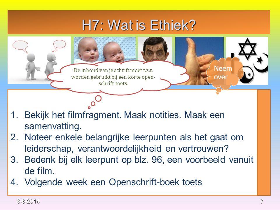 H7: Wat is Ethiek? 7 1.Bekijk het filmfragment. Maak notities. Maak een samenvatting. 2.Noteer enkele belangrijke leerpunten als het gaat om leidersch
