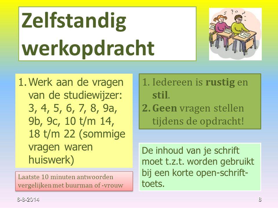 6-8-2014 Zelfstandig werkopdracht 1.Werk aan de vragen van de studiewijzer: 3, 4, 5, 6, 7, 8, 9a, 9b, 9c, 10 t/m 14, 18 t/m 22 (sommige vragen waren h