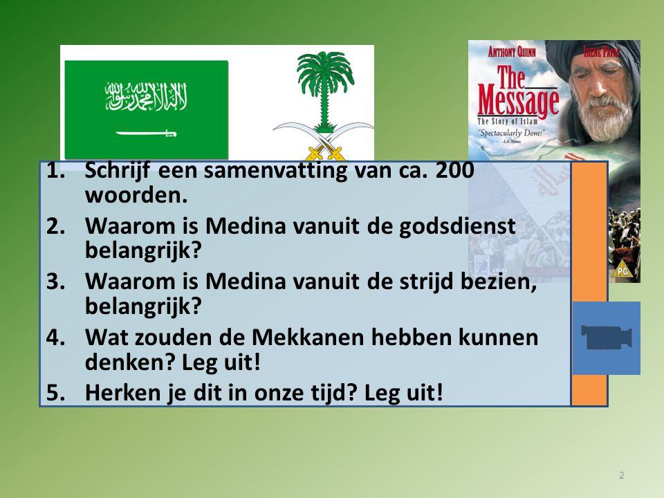 1.Schrijf een samenvatting van ca. 200 woorden. 2.Waarom is Medina vanuit de godsdienst belangrijk? 3.Waarom is Medina vanuit de strijd bezien, belang