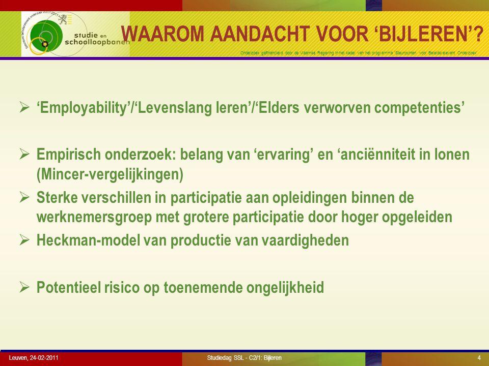 Onderzoek gefinancierd door de Vlaamse Regering in het kader van het programma 'Steunpunten voor Beleidsrelevant Onderzoek' Leuven, 24-02-2011Studiedag SSL - C2/1: Bijleren5 DEEL 1 HOE MEET MET 'BIJLEREN'?