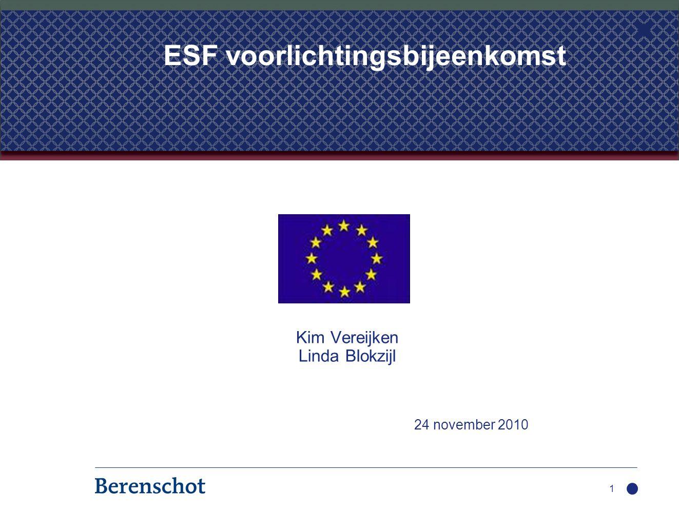 Kim Vereijken Linda Blokzijl 24 november 2010 1 ESF voorlichtingsbijeenkomst
