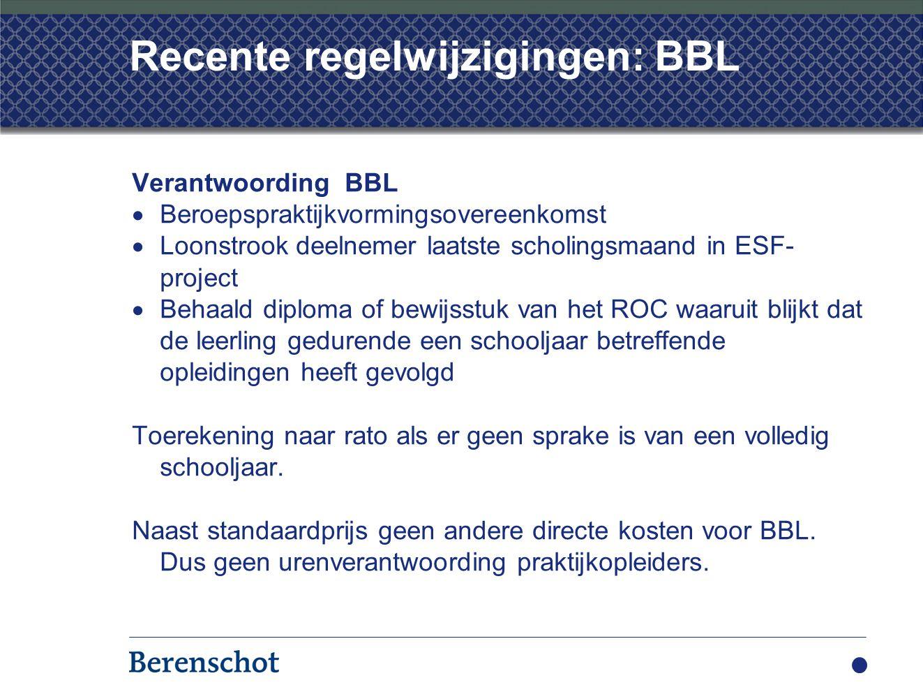 Recente regelwijzigingen: BBL Verantwoording BBL  Beroepspraktijkvormingsovereenkomst  Loonstrook deelnemer laatste scholingsmaand in ESF- project 