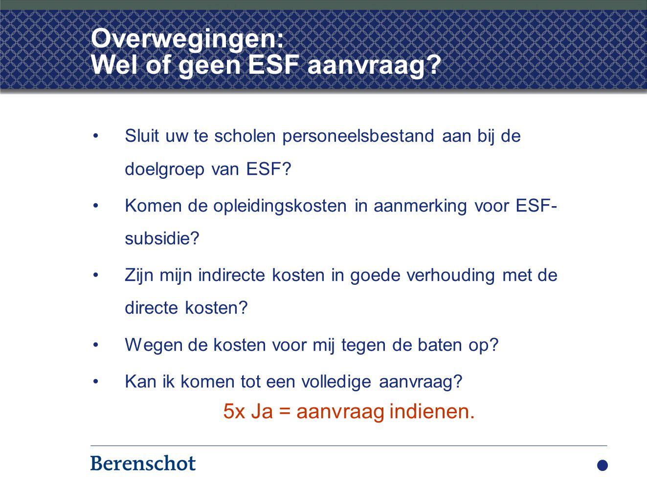 Overwegingen: Wel of geen ESF aanvraag? Sluit uw te scholen personeelsbestand aan bij de doelgroep van ESF? Komen de opleidingskosten in aanmerking vo
