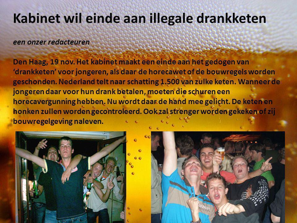 Kabinet wil einde aan illegale drankketen een onzer redacteuren Den Haag, 19 nov. Het kabinet maakt een einde aan het gedogen van 'drankketen' voor jo