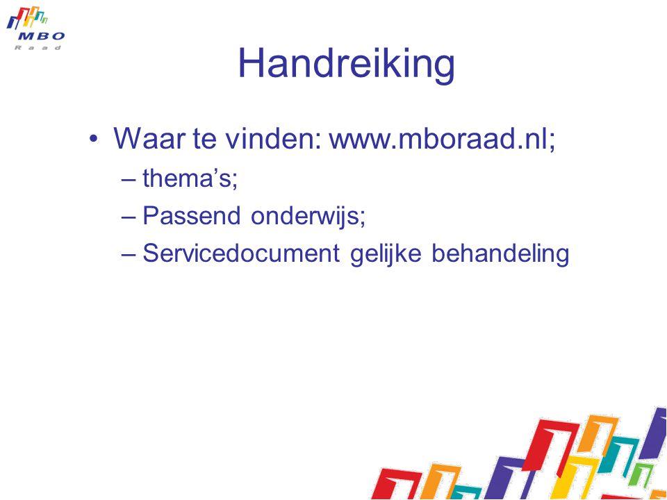 Handreiking Waar te vinden: www.mboraad.nl; –thema's; –Passend onderwijs; –Servicedocument gelijke behandeling