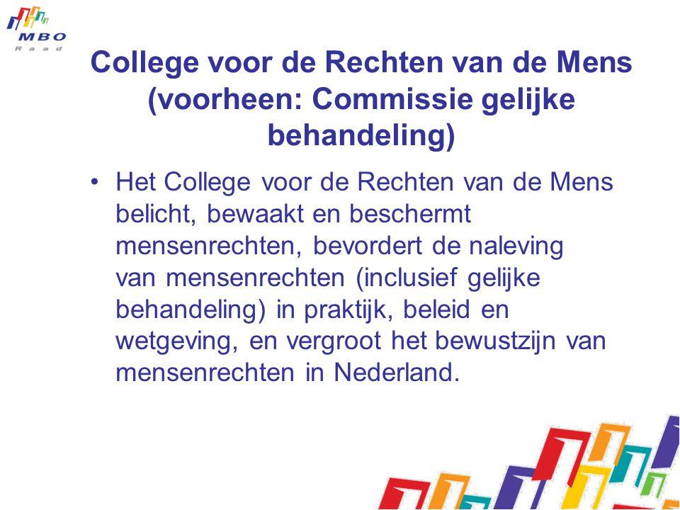 College voor de Rechten van de Mens (voorheen: Commissie gelijke behandeling) Het College voor de Rechten van de Mens belicht, bewaakt en beschermt mensenrechten, bevordert de naleving van mensenrechten (inclusief gelijke behandeling) in praktijk, beleid en wetgeving, en vergroot het bewustzijn van mensenrechten in Nederland.