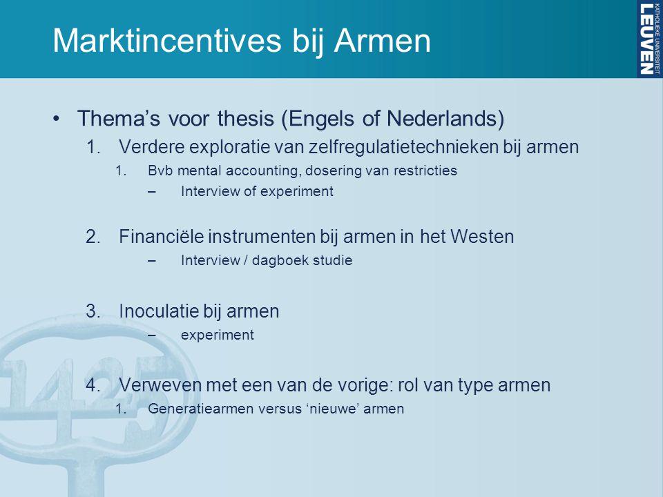 Marktincentives bij Armen Thema's voor thesis (Engels of Nederlands) 1.Verdere exploratie van zelfregulatietechnieken bij armen 1.Bvb mental accountin