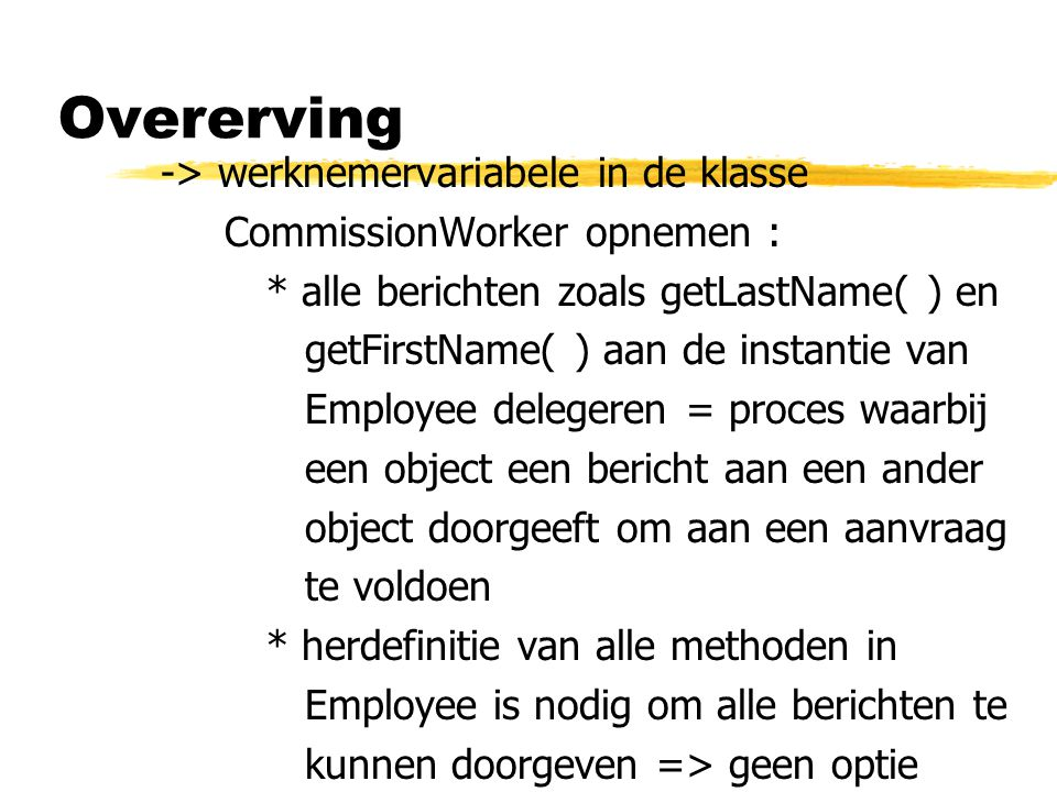 Overerving -> werknemervariabele in de klasse CommissionWorker opnemen : * alle berichten zoals getLastName( ) en getFirstName( ) aan de instantie van