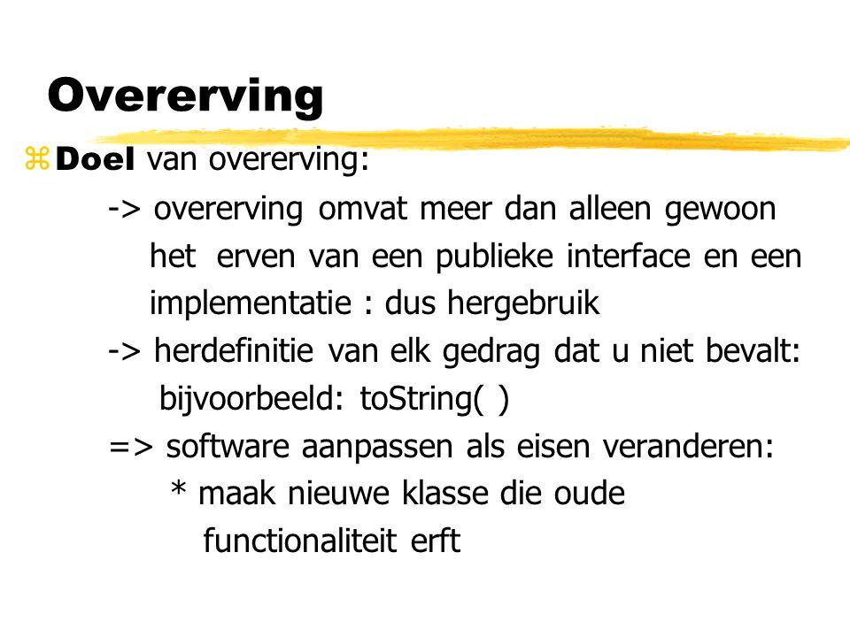  Doel van overerving: -> overerving omvat meer dan alleen gewoon het erven van een publieke interface en een implementatie: dus hergebruik -> herdefi