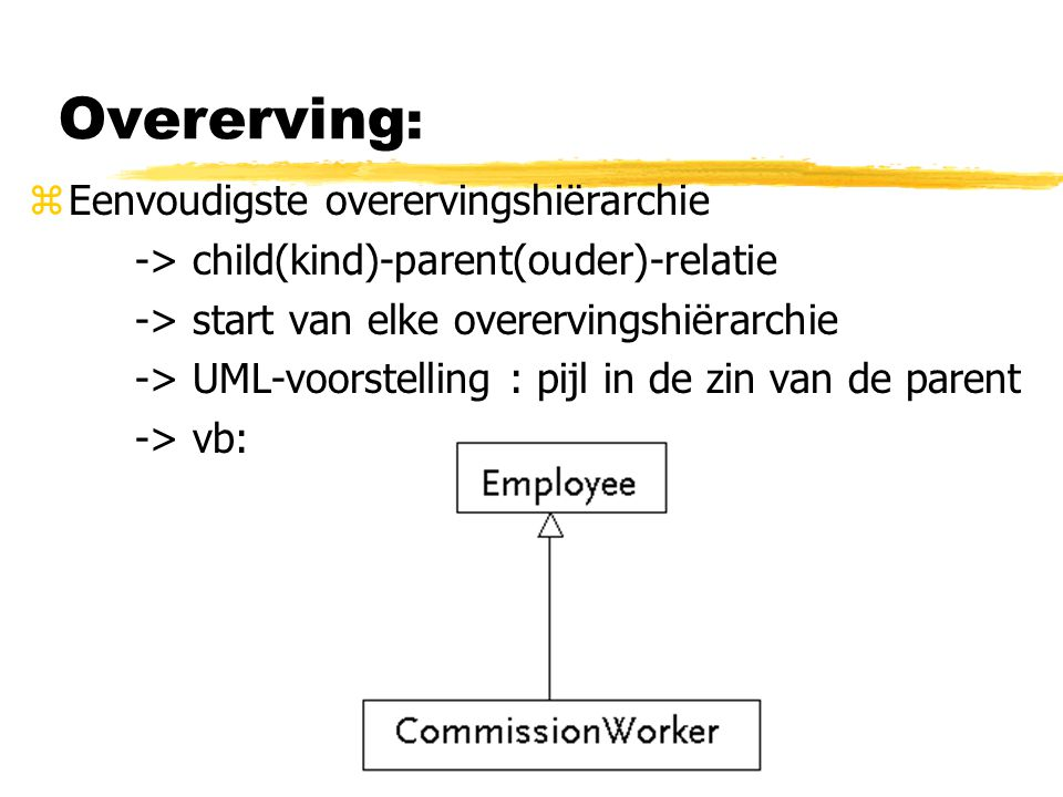Overerving : zEenvoudigste overervingshiërarchie -> child(kind)-parent(ouder)-relatie -> start van elke overervingshiërarchie -> UML-voorstelling : pi