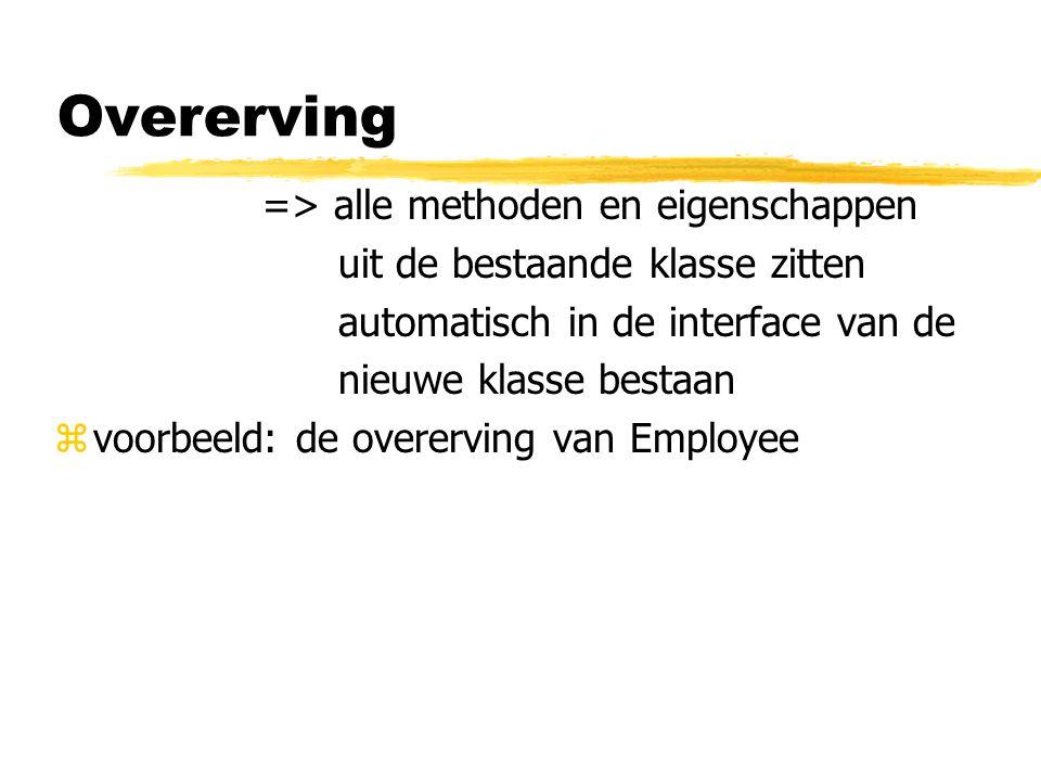 Overerving => alle methoden en eigenschappen uit de bestaande klasse zitten automatisch in de interface van de nieuwe klasse bestaan zvoorbeeld: de ov