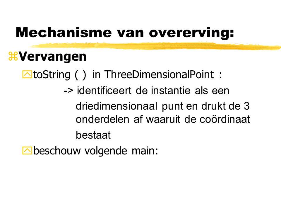 Mechanisme van overerving: zVervangen  toString ( ) in ThreeDimensionalPoint : -> identificeert de instantie als een driedimensionaal punt en drukt d