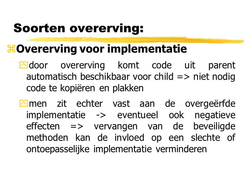 Soorten overerving: zOvererving voor implementatie ydoor overerving komt code uit parent automatisch beschikbaar voor child => niet nodig code te kopi