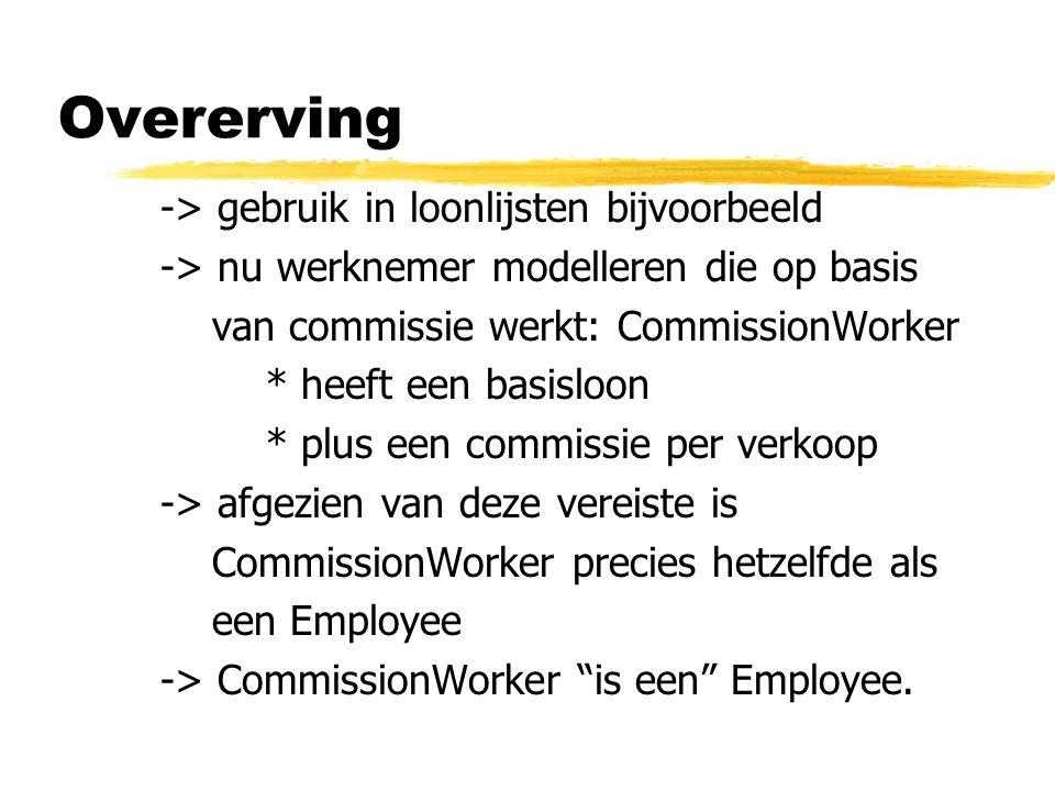 -> gebruik in loonlijsten bijvoorbeeld -> nu werknemer modelleren die op basis van commissie werkt: CommissionWorker * heeft een basisloon * plus een