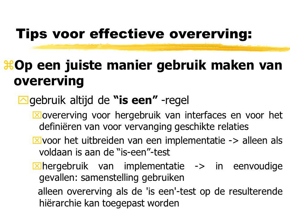 """Tips voor effectieve overerving: zOp een juiste manier gebruik maken van overerving ygebruik altijd de """"is een"""" -regel xovererving voor hergebruik van"""