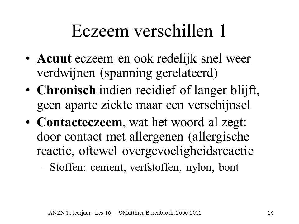 ANZN 1e leerjaar - Les 16 - ©Matthieu Berenbroek, 2000-201116 Eczeem verschillen 1 Acuut eczeem en ook redelijk snel weer verdwijnen (spanning gerelat