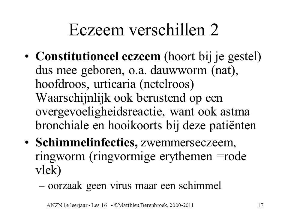 ANZN 1e leerjaar - Les 16 - ©Matthieu Berenbroek, 2000-201117 Eczeem verschillen 2 Constitutioneel eczeem (hoort bij je gestel) dus mee geboren, o.a.