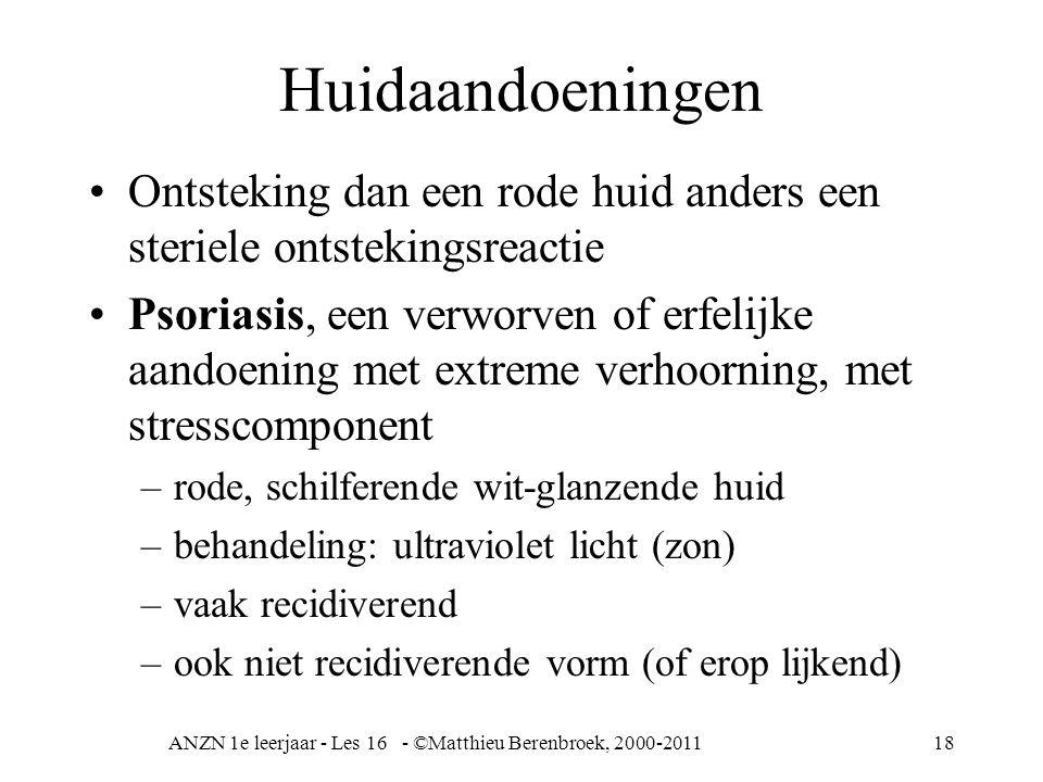 ANZN 1e leerjaar - Les 16 - ©Matthieu Berenbroek, 2000-201118 Huidaandoeningen Ontsteking dan een rode huid anders een steriele ontstekingsreactie Pso