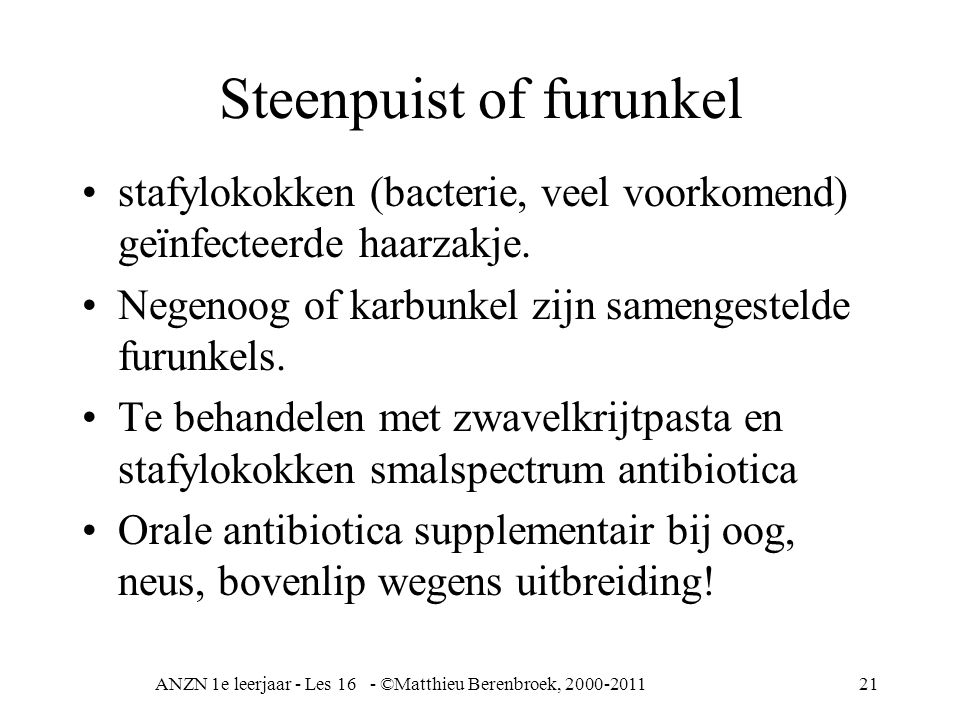 ANZN 1e leerjaar - Les 16 - ©Matthieu Berenbroek, 2000-201121 Steenpuist of furunkel stafylokokken (bacterie, veel voorkomend) geïnfecteerde haarzakje