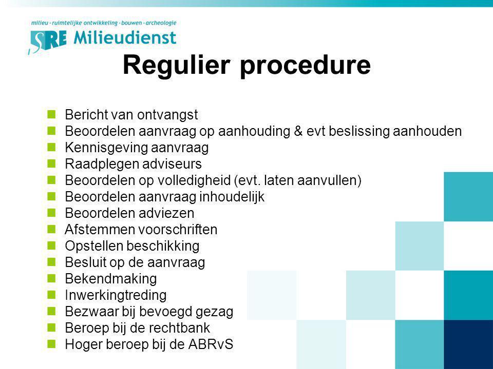 Regulier procedure Bericht van ontvangst Beoordelen aanvraag op aanhouding & evt beslissing aanhouden Kennisgeving aanvraag Raadplegen adviseurs Beoor