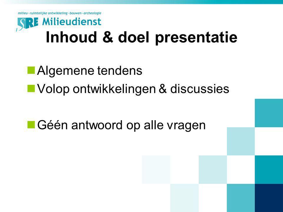 Inhoud & doel presentatie Algemene tendens Volop ontwikkelingen & discussies Géén antwoord op alle vragen