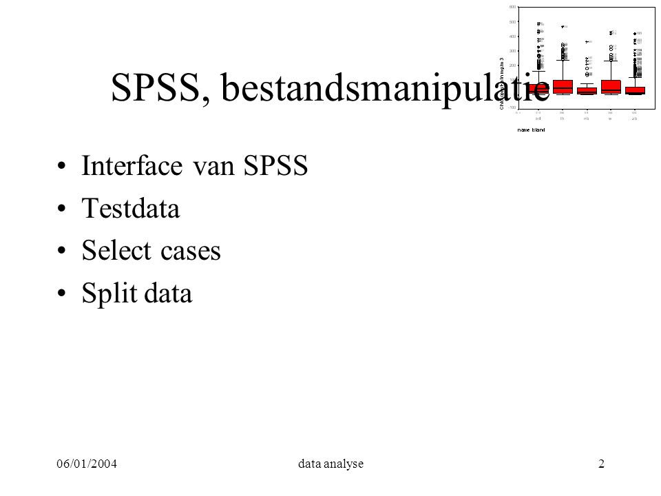 06/01/2004data analyse2 SPSS, bestandsmanipulatie Interface van SPSS Testdata Select cases Split data