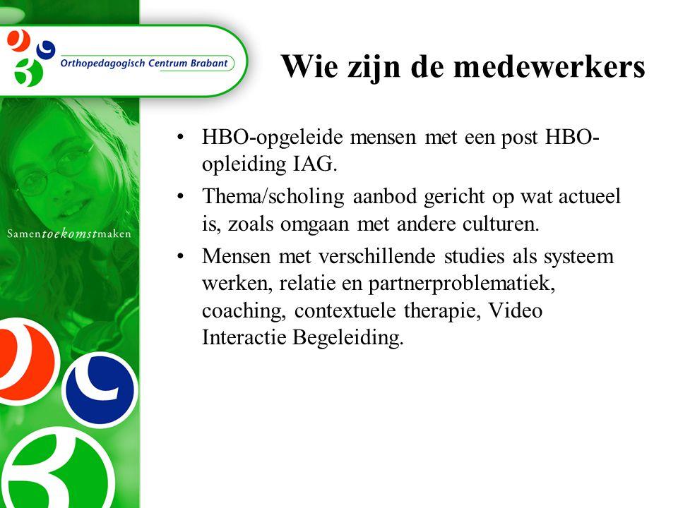 Wie zijn de medewerkers HBO-opgeleide mensen met een post HBO- opleiding IAG. Thema/scholing aanbod gericht op wat actueel is, zoals omgaan met andere