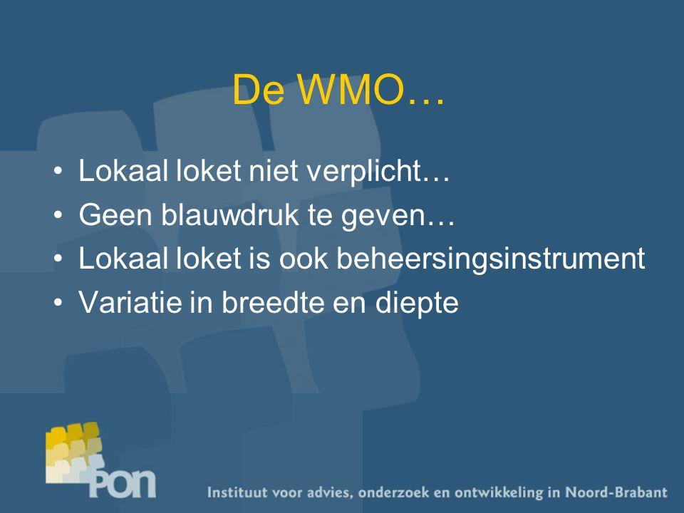 De WMO… Lokaal loket niet verplicht… Geen blauwdruk te geven… Lokaal loket is ook beheersingsinstrument Variatie in breedte en diepte