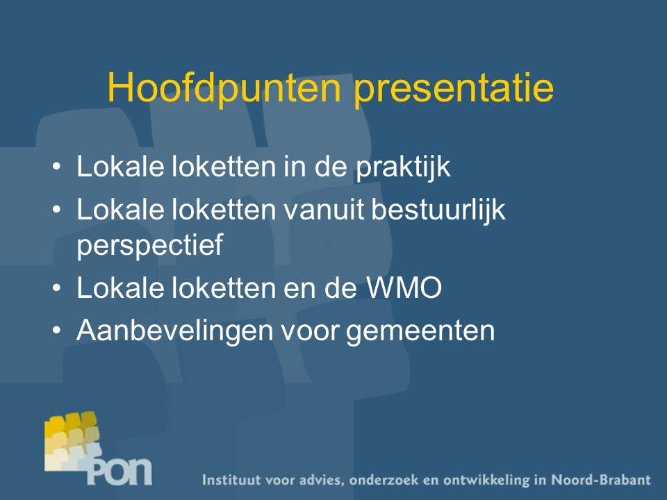 Hoofdpunten presentatie Lokale loketten in de praktijk Lokale loketten vanuit bestuurlijk perspectief Lokale loketten en de WMO Aanbevelingen voor gemeenten