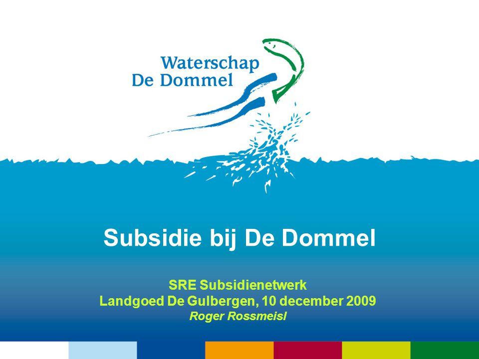 Subsidie bij De Dommel SRE Subsidienetwerk Landgoed De Gulbergen, 10 december 2009 Roger Rossmeisl