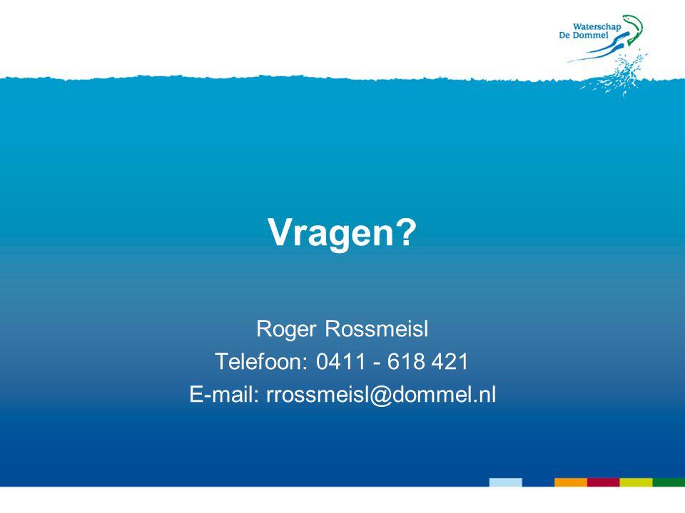 Vragen? Roger Rossmeisl Telefoon: 0411 - 618 421 E-mail: rrossmeisl@dommel.nl