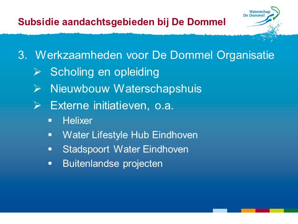 3.Werkzaamheden voor De Dommel Organisatie  Scholing en opleiding  Nieuwbouw Waterschapshuis  Externe initiatieven, o.a.