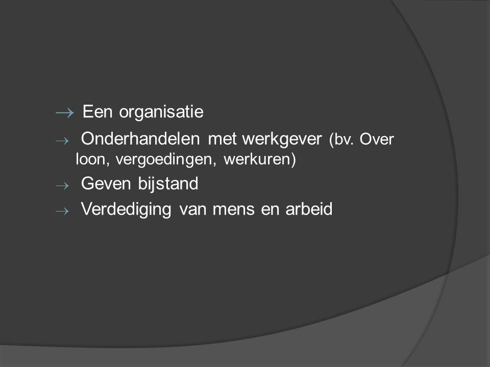 3 vakbonden in België  ABVV (Algemeen Belgisch Vakverbond)  ACV (Algemeen Christelijk Vakverbond)  ACLVB (Algemene Centrale Der Liberale Vakbonden Van België)