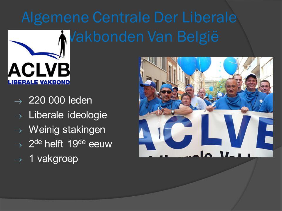 Algemene Centrale Der Liberale Vakbonden Van België  220 000 leden  Liberale ideologie  Weinig stakingen  2 de helft 19 de eeuw  1 vakgroep