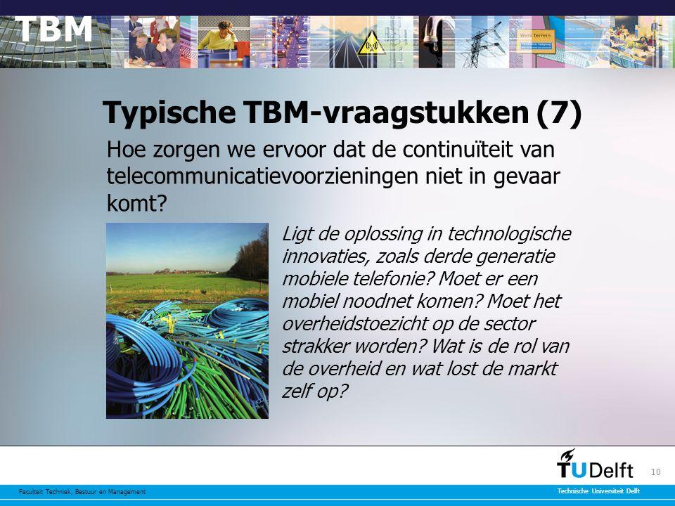 Faculteit Techniek, Bestuur en Management Technische Universiteit Delft 10 Typische TBM-vraagstukken (7) Hoe zorgen we ervoor dat de continuïteit van telecommunicatievoorzieningen niet in gevaar komt.